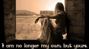 I Am No Longer My Own,                            But Yours